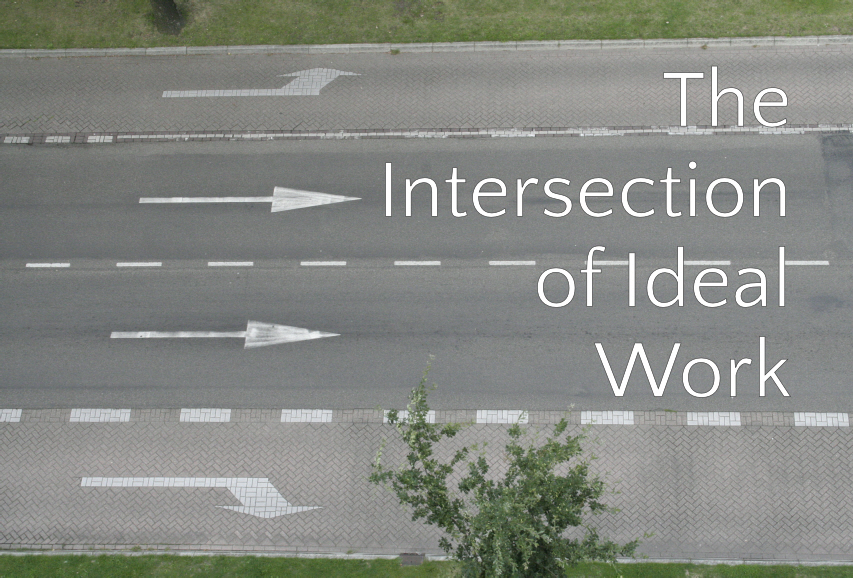 The Ideal Intersection of Ideal Work | Leaving the Herd
