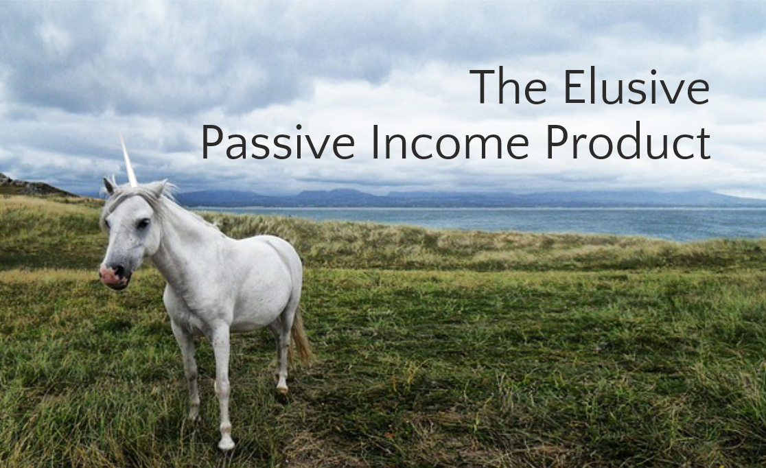 The Elusive Passive Income Product | Leaving the Herd by Em Capito