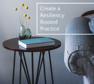 Create a Resiliency Rooted Practice